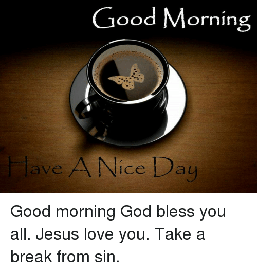 Good Morning Ve A Nice Day Good Morning God Bless You All Jesus Love
