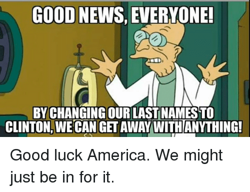 America Memes And News Good Everyone By Changing Our Last