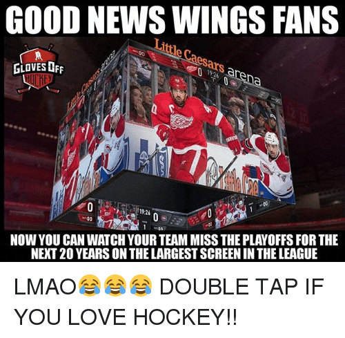 Hockey, Lmao, and Love: GOOD NEWS WINGS FANS  Lnle  es  GiOVES OFF  19:26  NOW YOU CAN WATCH YOUR TEAM MISS THE PLAYOFFS FOR THE  NEXT 20 YEARS ON THE LARGEST SCREEN IN THE LEAGUE  0n LMAO😂😂😂 DOUBLE TAP IF YOU LOVE HOCKEY!!