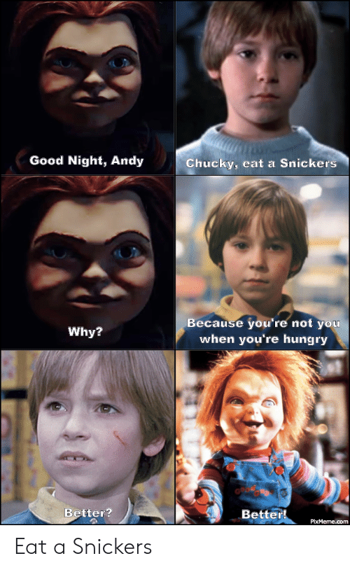 Good Night Andy Chucky Eat a Snickers Because You're Not You