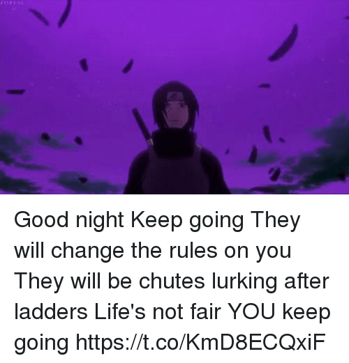 Lurking, Memes, and Good: Good night Keep going They will change the rules on you They will be chutes lurking after ladders Life's not fair YOU keep going https://t.co/KmD8ECQxiF