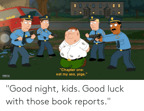 """Book, Good, and Kids: """"Good night, kids. Good luck with those book reports."""""""