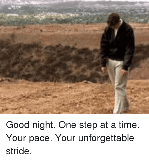 Memes, 🤖, and Unforgettable: Good night. One step at a time. Your pace. Your unforgettable stride.