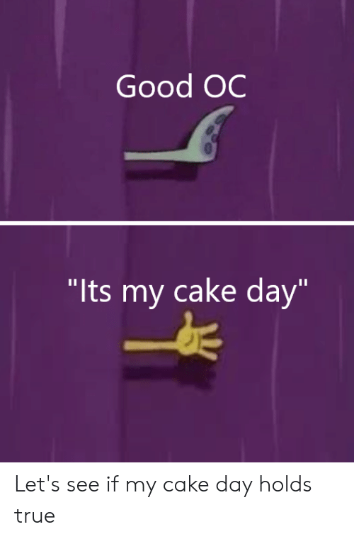 "SpongeBob, True, and Cake: Good OC  ""Its my cake day"" Let's see if my cake day holds true"