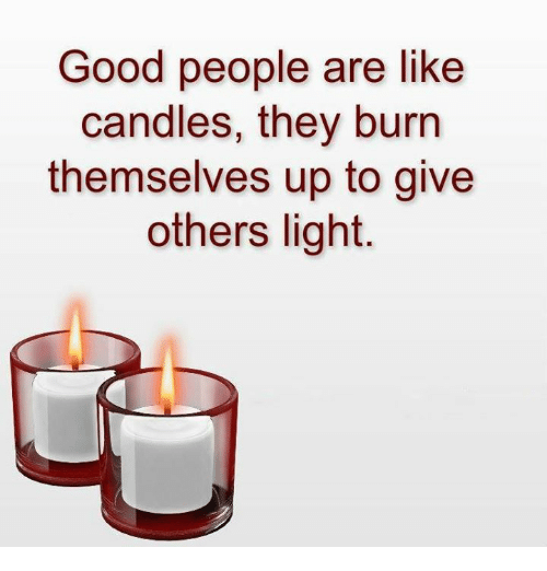 Memes Good And Candles People Are Like They Burn Themselves