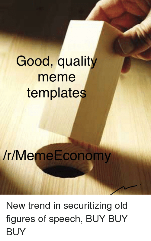 Good Quality Meme Templates Rme Meeconomy Meme On Me Me