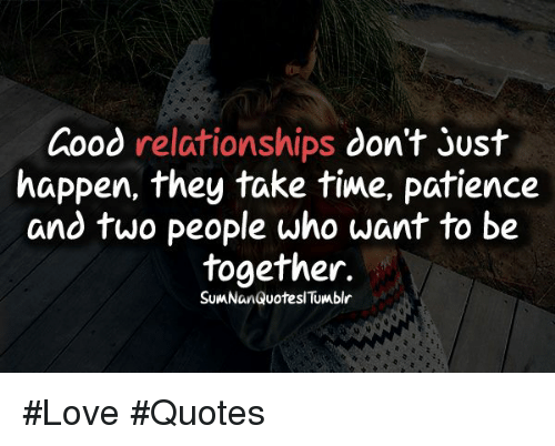 Good Relationships Dont Just Happen They Take Time Patience And Two