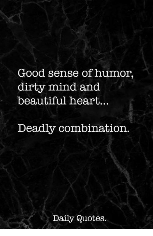Good Sense Of Humor Dirty Mind And Beautiful Heart Deadly