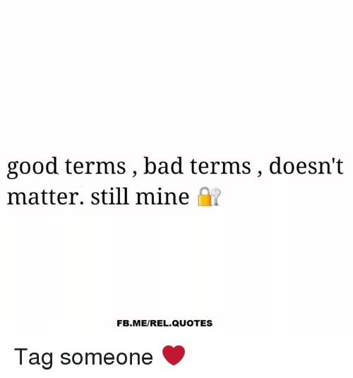 Good Terms Bad Terms Doesnt Matter Still Mine Fbmeirel Quotes Tag