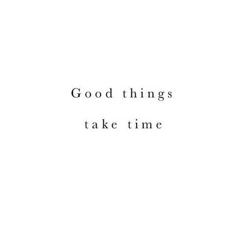 Good, Time, and  Things: Good things  take time