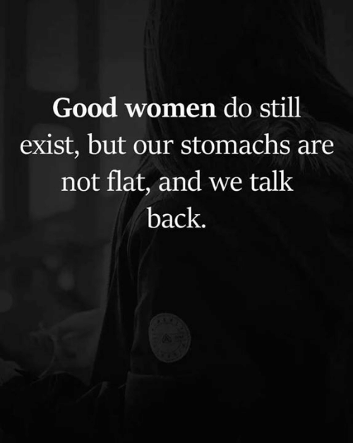 Memes, Good, and Women: Good women do still  exist, but our stomachs are  not flat, and we talk  back.