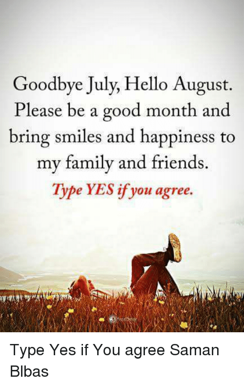 Charming Family, Friends, And Hello: Goodbye July, Hello August. Please Be A