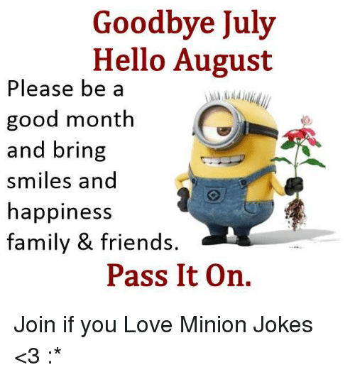 Family, Friends, And Hello: Goodbye July Hello August Please Be A Good Month