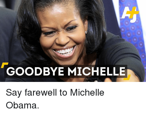 GOODBYE MICHELLE Say Farewell to Michelle Obama | Meme on ...