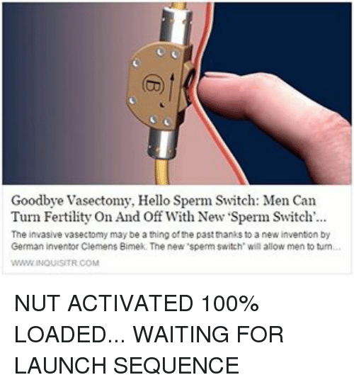 Goodbye vasectomy hello sperm switch men can turn fertility on and hello memes and mentos goodbye vasectomy hello sperm switch men can solutioingenieria Choice Image