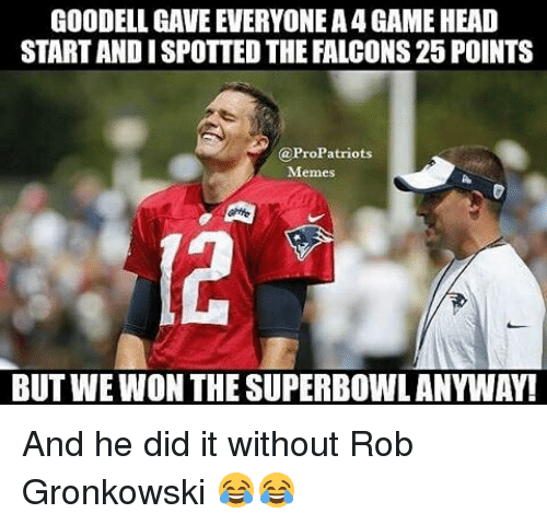 goodell gave everyone a4 game head startandispottedthe falcons25 points propatriots 21373823 ✅ 25 best memes about gronkowski gronkowski memes