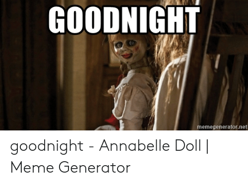 GOODNIGHT Memegeneratornet Goodnight - Annabelle Doll | Meme