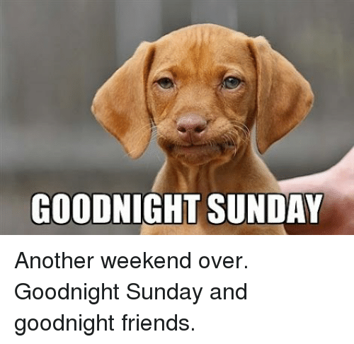 Goodnight Sunday Another Weekend Over Goodnight Sunday And Goodnight
