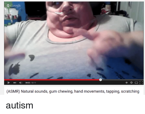 Google, Autism, and Nature: Google  4) 34:52  50:11  (ASMR) Natural sounds, gum chewing, hand movements, tapping, scratching autism