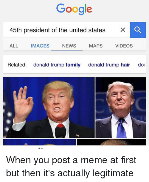 memes and map google 45th president of the united states x o all