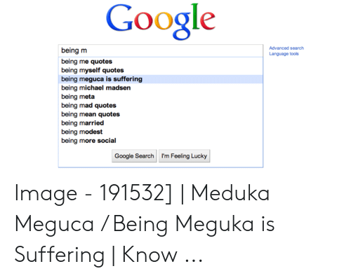 Google Advanced Search Being M Being Me Quotes Being Myself Quotes