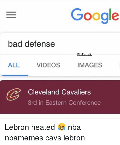 Bad, Basketball, and Cavs: Google  bad defense  @NBAMEMES  ALL  VIDEOS  IMAGES  Cleveland Cavaliers  3rd in Eastern Conference Lebron heated 😂 nba nbamemes cavs lebron