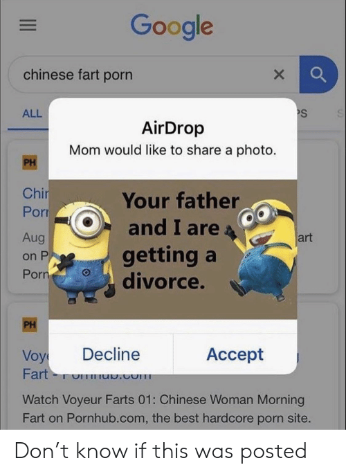 Google, Pornhub, and Best: Google  chinese fart porn  X  PS  ALL  AirDrop  Mom would like to share a photo.  PH  Chir  Por  Your father  and I are  Aug  art  getting a  divorce.  on P  Porn  PH  Decline  Accept  Voy  Fart  .com  Watch Voyeur Farts 01: Chinese Woman Morning  Fart on Pornhub.com, the best hardcore porn site. Don't know if this was posted