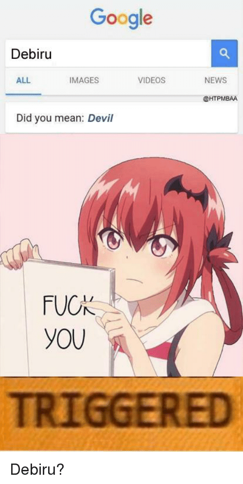 Anime, Fuck You, and Google: Google  Debiru  ALL  IMAGES  VIDEOS  NEWS  @HTPMBAA  Did you mean: Devil  FUCK  YOU  TRIGGERED
