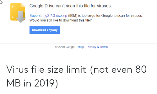 Google Drive Can T Scan This File For Viruses Superstring273exezip 80m Is Too Large For Google To Scan For Viruses Would You Still Like To Download This File Download Anyway C 2019 Google