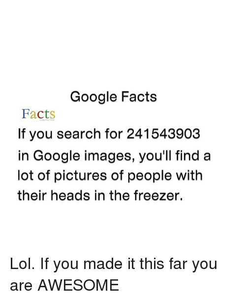 Google Facts Facts If You Search For 241543903 In Google Images You