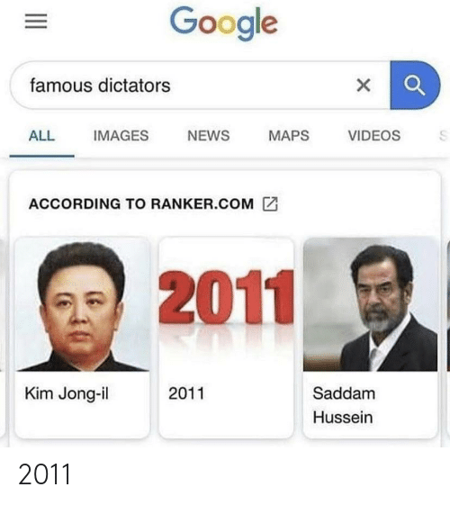 Google, Kim Jong-Il, and News: Google  famous dictators  ALL  IMAGES  NEWS  VIDEOS  MAPS  ACCORDING TO RANKER.COM  2011  Kim Jong-il  2011  Saddam  Hussein 2011