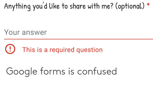 Confused, Google, and Google Forms: Google forms is confused