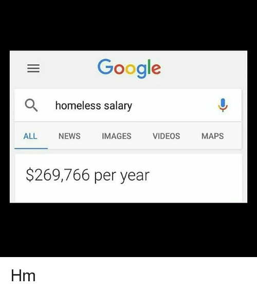 Google Homeless Salary ALL NEWS IMAGES VIDEOS MAPS $269766 Per Year