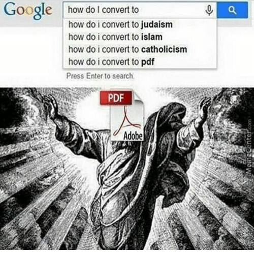 Google, Islam, and Search: Google how do I convert to  how do i convert to judaism  how do i convert to islam  how do i convert to catholicism  how do i convert to pdf  Press Enter to search  PDF  2Adobe