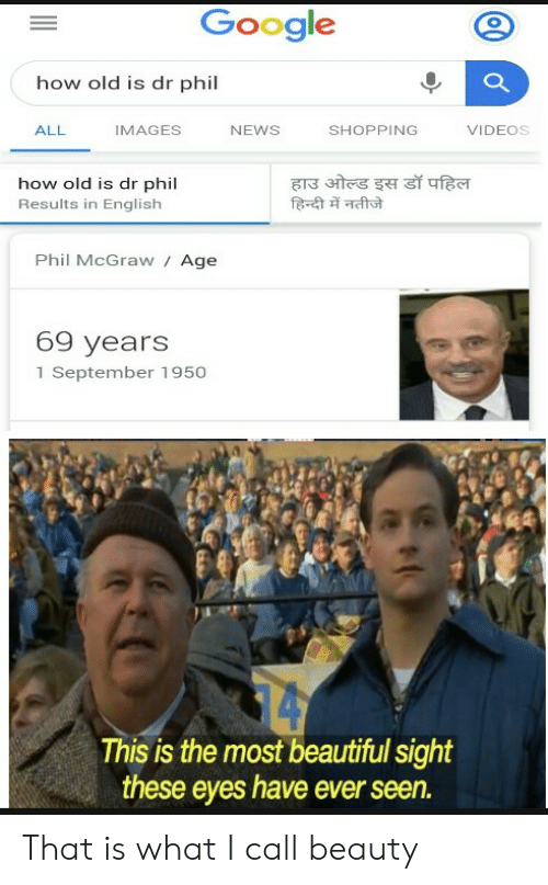 Google How Old Is Dr Phil VIDEOS ALL IMAGES NEWS SHOPPING