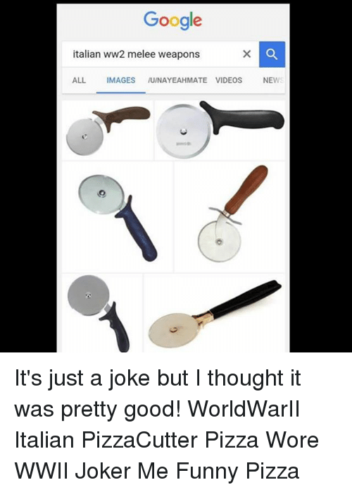 google italian ww2 melee weapons all images iuinayeahmate videos news 21098265 ✅ 25 best memes about funny pizza funny pizza memes,Italian Pizza Memes Funny