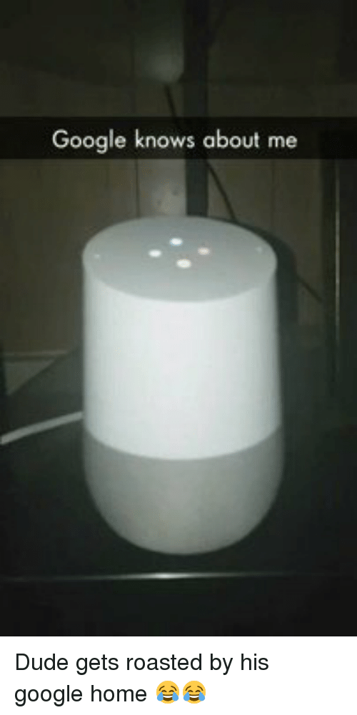 Funny, Google Home, and Get Roasted: Google knows about me Dude gets roasted by his google home 😂😂