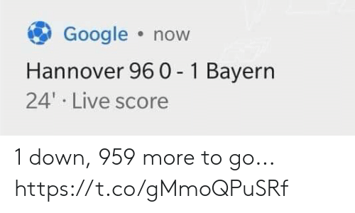 Google, Memes, and Live: Google now  Hannover 96 0 - 1 Bayern  24' Live score 1 down, 959 more to go... https://t.co/gMmoQPuSRf