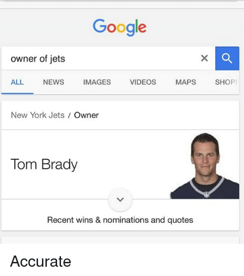 Google, Memes, and New York: Google  owner of jets  ALL NEWS IMAGES VIDEOS MAPS SHOPF  New York Jets Owner  Tom Brady  Recent wins & nominations and quotes Accurate