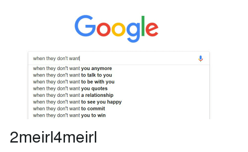 Google When They Dont Want When They Dont Want You Anymore When
