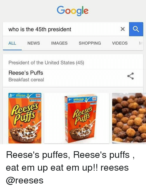 google who is the 45th president all news images shopping 12719304 ✅ 25 best memes about reeses puffs eat em up reeses puffs eat