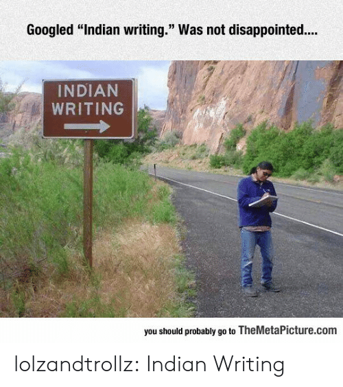 """Disappointed, Tumblr, and Blog: Googled """"Indian writing."""" Was not disappointed..  INDIAN  WRITING  you should probably go to TheMetaPicture.com lolzandtrollz:  Indian Writing"""