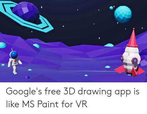 Google's Free 3D Drawing App Is Like MS Paint for VR   Free