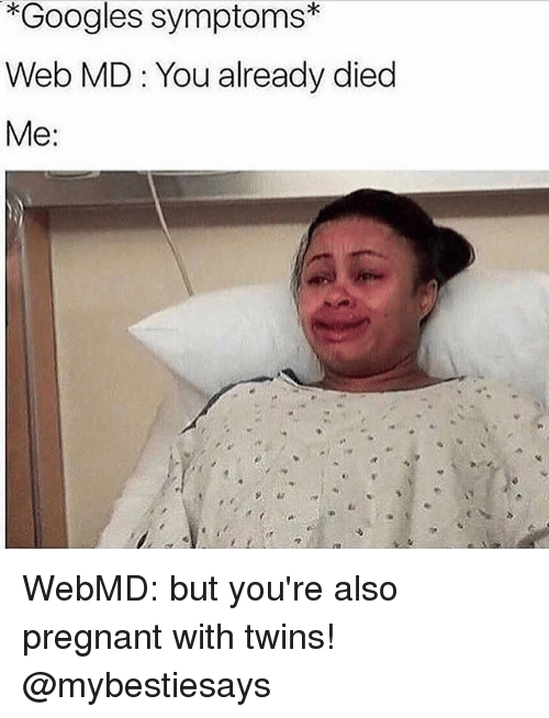 Pregnant, webMD, and Twins: *Googles symptoms  Web MD You already died  Me: WebMD: but you're also pregnant with twins! @mybestiesays