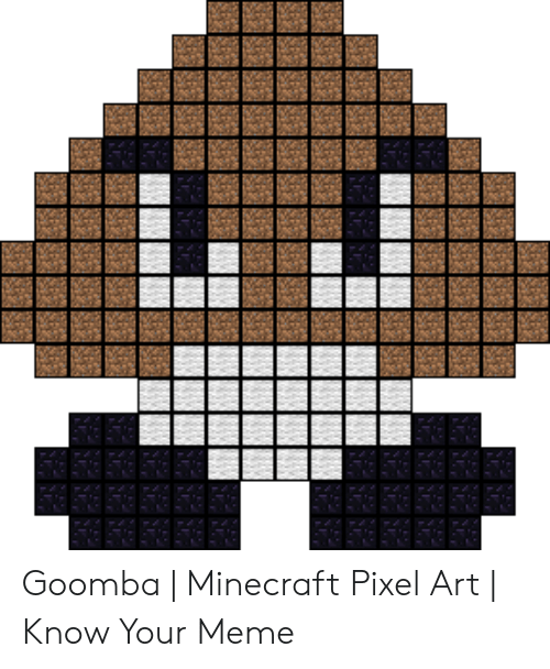 Goomba Minecraft Pixel Art Know Your Meme Meme On Meme