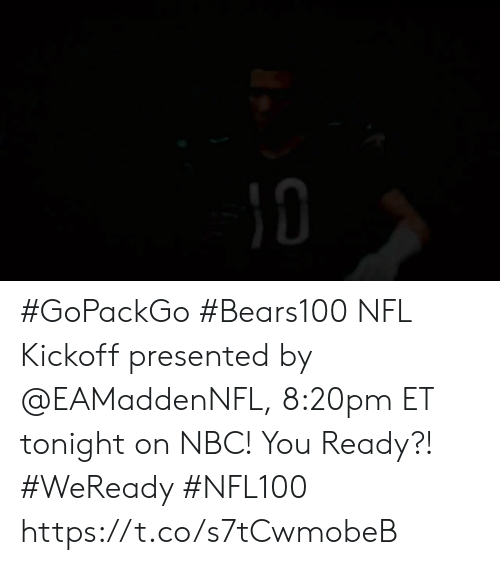 Memes, Nfl, and 🤖: #GoPackGo #Bears100  NFL Kickoff presented by @EAMaddenNFL, 8:20pm ET tonight on NBC!  You Ready?! #WeReady #NFL100 https://t.co/s7tCwmobeB