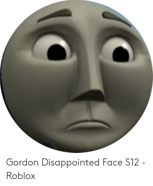 Gordon Disappointed Face S12 - Roblox | Disappointed Meme on