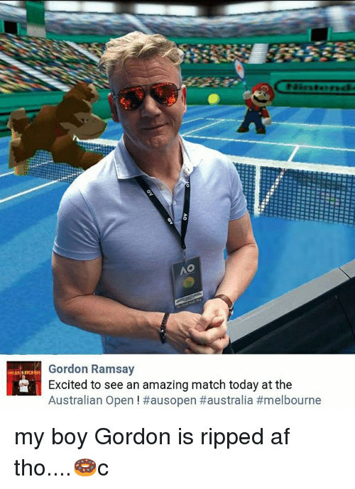 Af, Gordon Ramsay, and Memes: Gordon Ramsay  Excited to see an amazing match today at the  Australian Open ! my boy Gordon is ripped af tho....🍩c