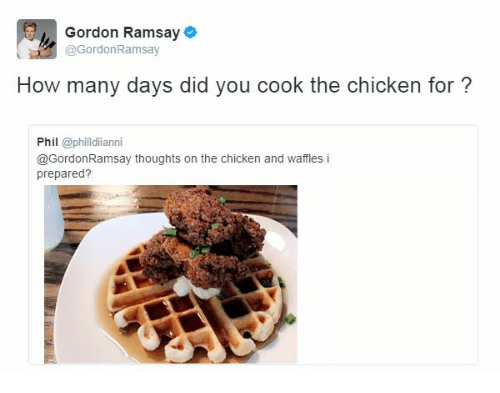 Gordon Ramsay How Many Days Did You Cook The Chicken For Phil