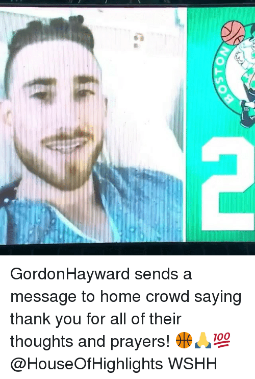 Memes, Wshh, and Thank You: GordonHayward sends a message to home crowd saying thank you for all of their thoughts and prayers! 🏀🙏💯 @HouseOfHighlights WSHH